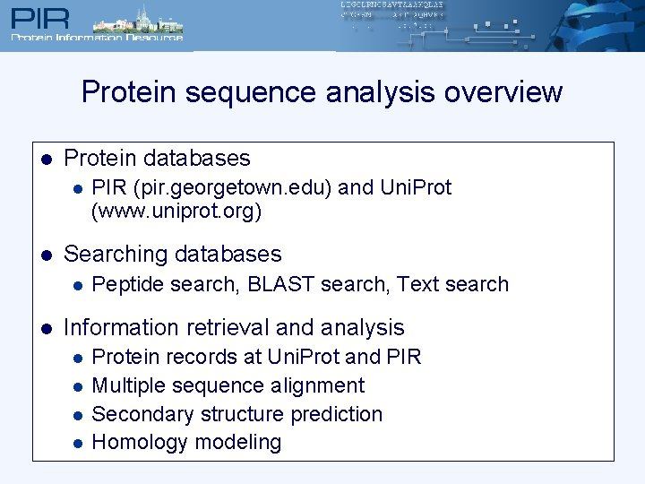 Protein sequence analysis overview l Protein databases l l Searching databases l l PIR