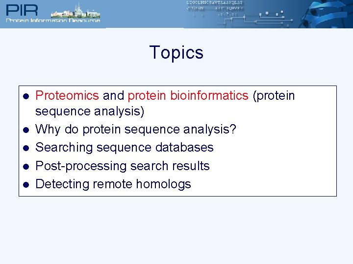 Topics l l l Proteomics and protein bioinformatics (protein sequence analysis) Why do protein