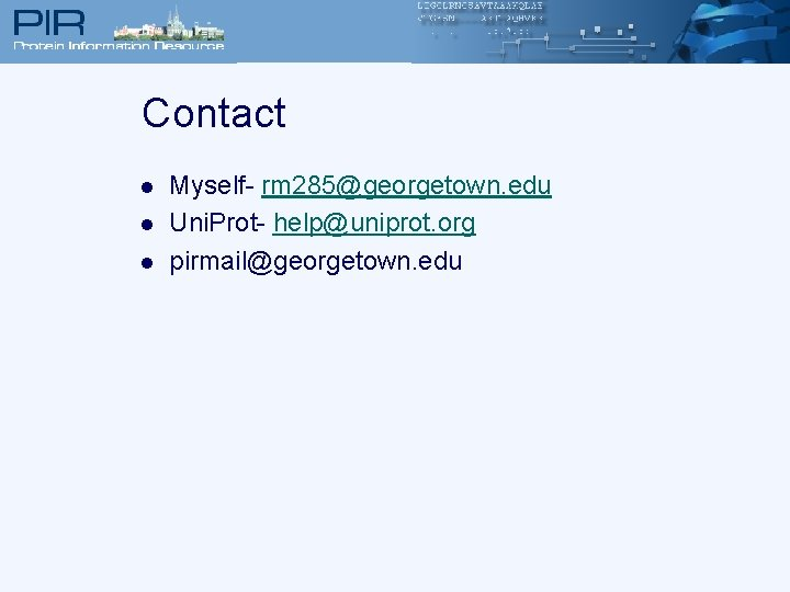 Contact l l l Myself- rm 285@georgetown. edu Uni. Prot- help@uniprot. org pirmail@georgetown. edu