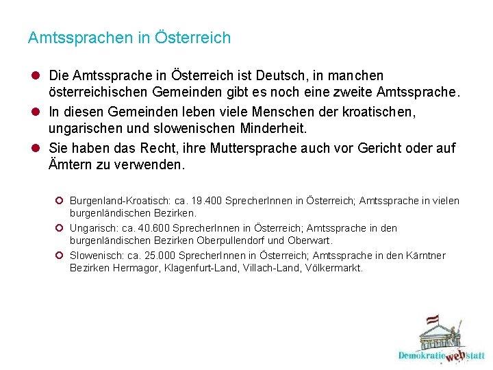 Amtssprachen in Österreich l Die Amtssprache in Österreich ist Deutsch, in manchen österreichischen Gemeinden