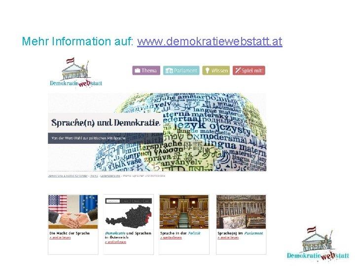 Mehr Information auf: www. demokratiewebstatt. at