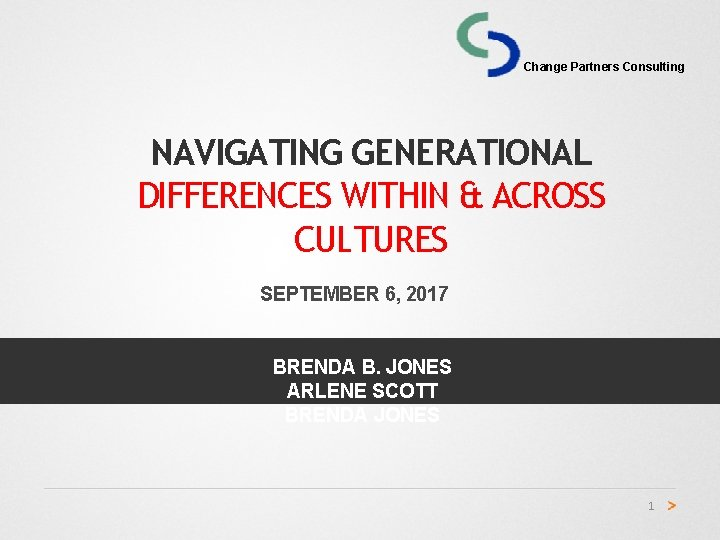 Change Partners Consulting NAVIGATING GENERATIONAL DIFFERENCES WITHIN & ACROSS CULTURES SEPTEMBER 6, 2017 BRENDA