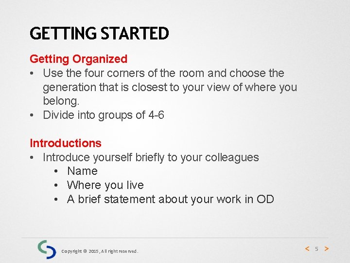 GETTING STARTED Getting Organized • Use the four corners of the room and choose