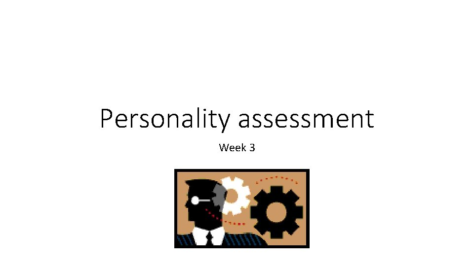 Personality assessment Week 3