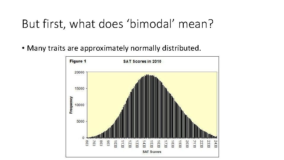 But first, what does 'bimodal' mean? • Many traits are approximately normally distributed.
