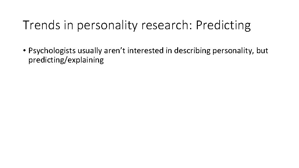 Trends in personality research: Predicting • Psychologists usually aren't interested in describing personality, but