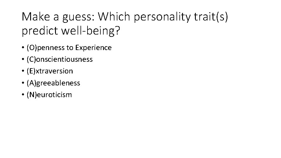 Make a guess: Which personality trait(s) predict well-being? • (O)penness to Experience • (C)onscientiousness