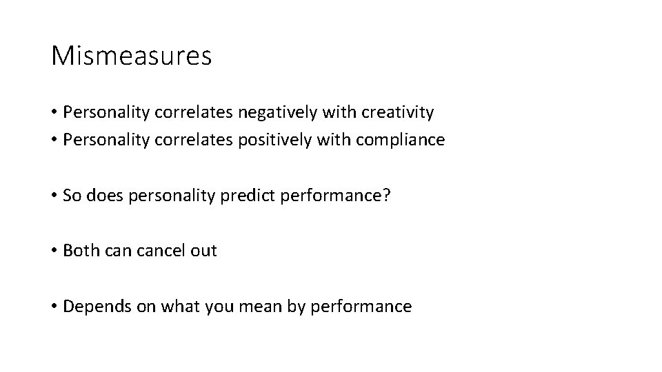 Mismeasures • Personality correlates negatively with creativity • Personality correlates positively with compliance •
