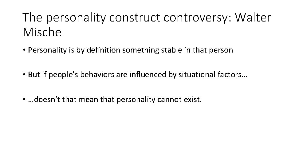 The personality construct controversy: Walter Mischel • Personality is by definition something stable in