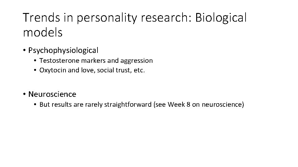 Trends in personality research: Biological models • Psychophysiological • Testosterone markers and aggression •