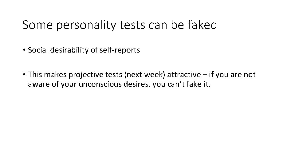 Some personality tests can be faked • Social desirability of self-reports • This makes