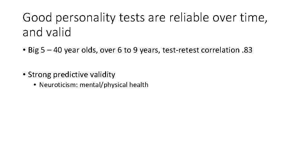 Good personality tests are reliable over time, and valid • Big 5 – 40