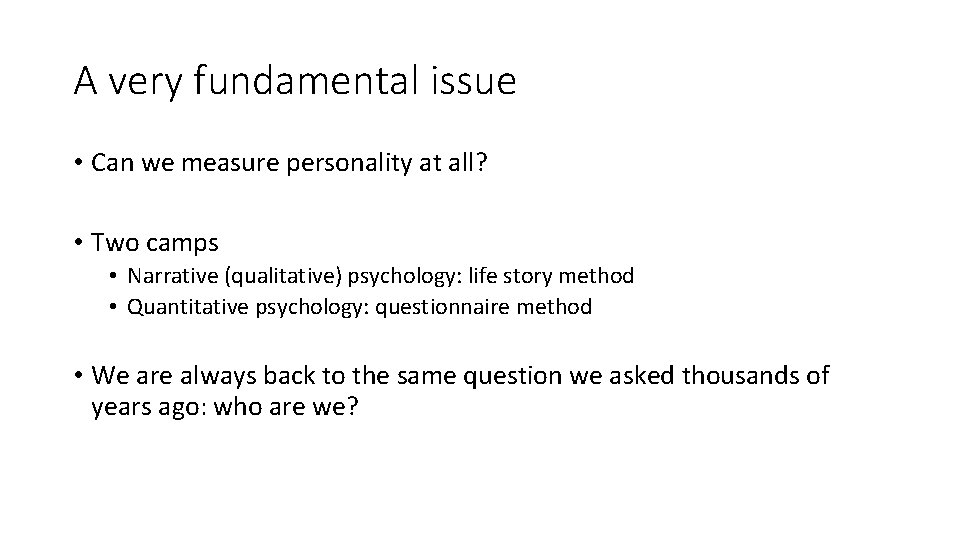 A very fundamental issue • Can we measure personality at all? • Two camps