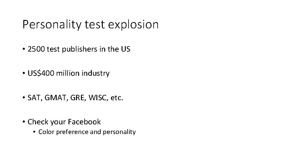 Personality test explosion • 2500 test publishers in the US • US$400 million industry