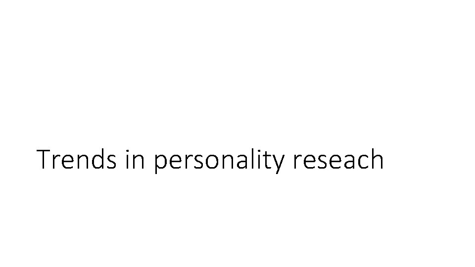 Trends in personality reseach