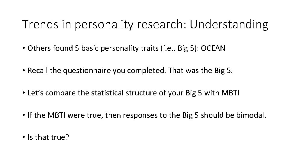 Trends in personality research: Understanding • Others found 5 basic personality traits (i. e.