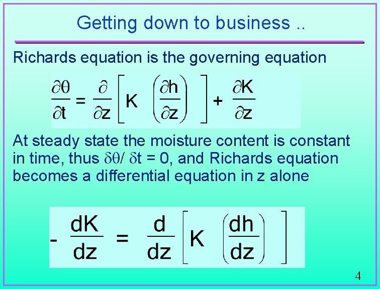 Getting down to business. . Richards equation is the governing equation At steady state