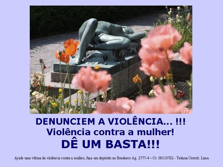 DENUNCIEM A VIOLÊNCIA. . . !!! Violência contra a mulher! DÊ UM BASTA!!! Ajude