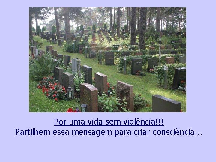 Por uma vida sem violência!!! Partilhem essa mensagem para criar consciência. . . Ajude