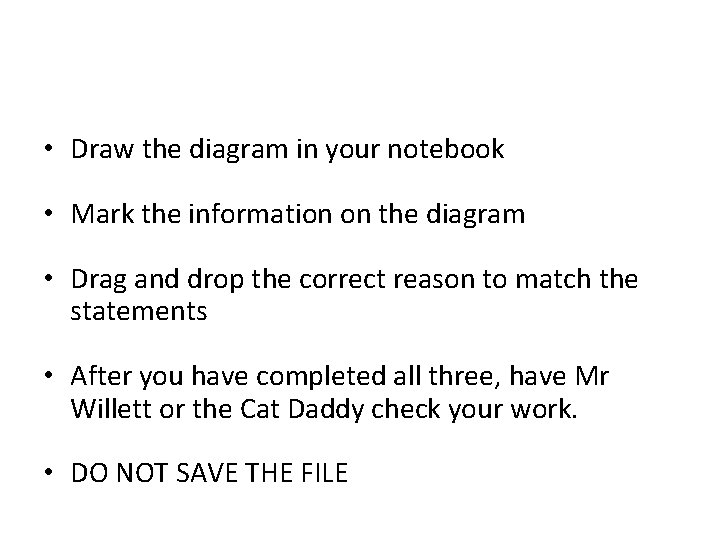 • Draw the diagram in your notebook • Mark the information on the
