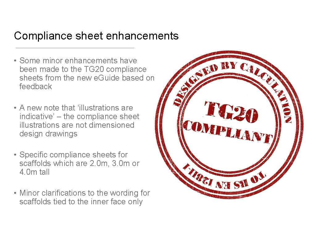 Compliance sheet enhancements • Some minor enhancements have been made to the TG 20
