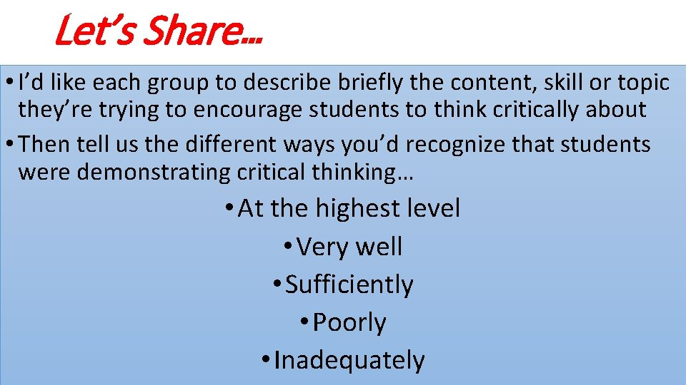Let's Share… • I'd like each group to describe briefly the content, skill or