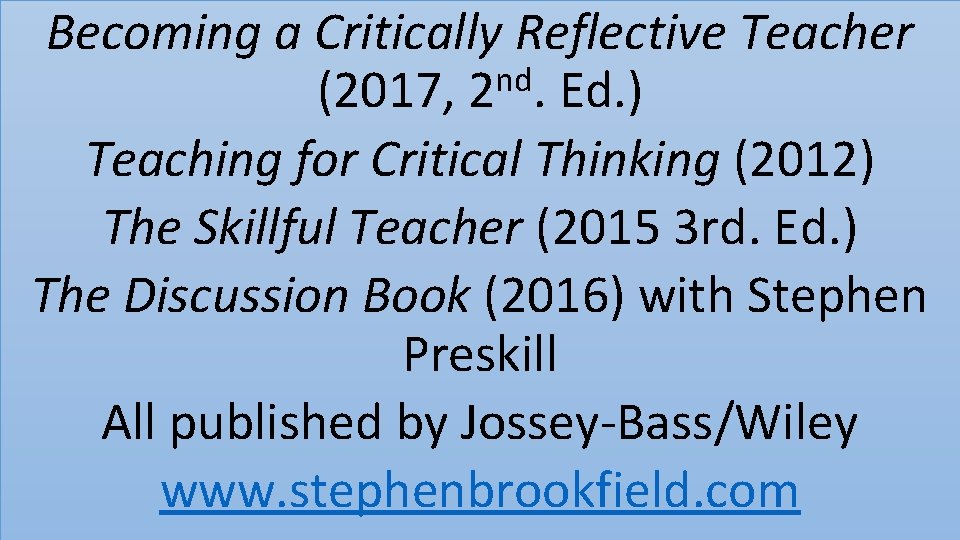 Becoming a Critically Reflective Teacher nd (2017, 2. Ed. ) Teaching for Critical Thinking