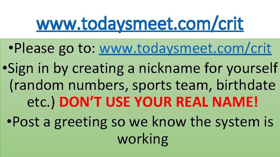 www. todaysmeet. com/crit • Please go to: www. todaysmeet. com/crit • Sign in by