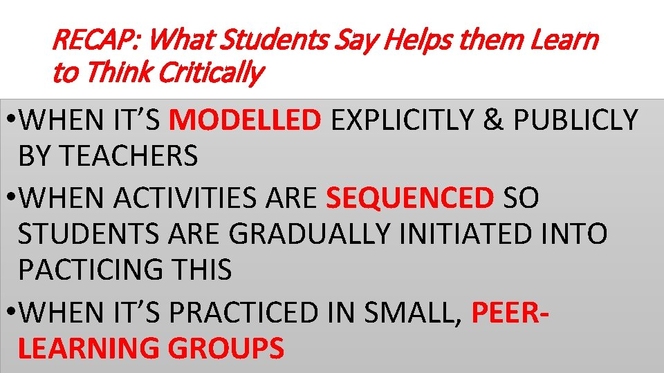 RECAP: What Students Say Helps them Learn to Think Critically • WHEN IT'S MODELLED