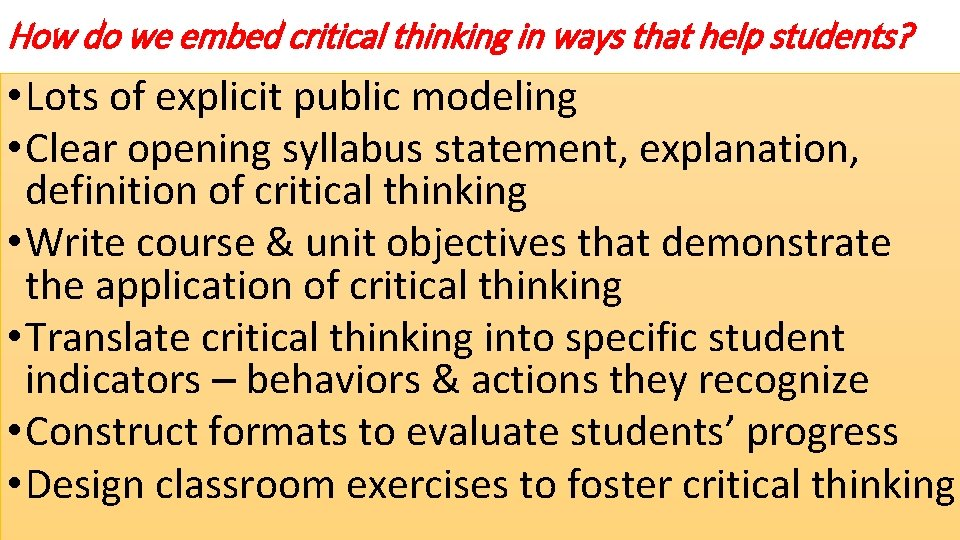 How do we embed critical thinking in ways that help students? • Lots of