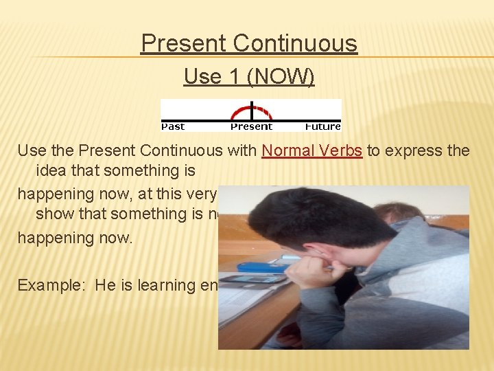 Present Continuous Use 1 (NOW) Use the Present Continuous with Normal Verbs to express
