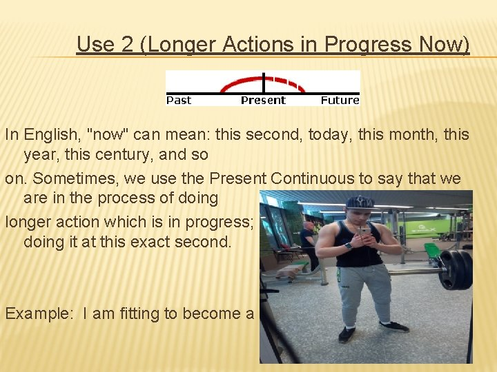 """Use 2 (Longer Actions in Progress Now) In English, """"now"""" can mean: this"""
