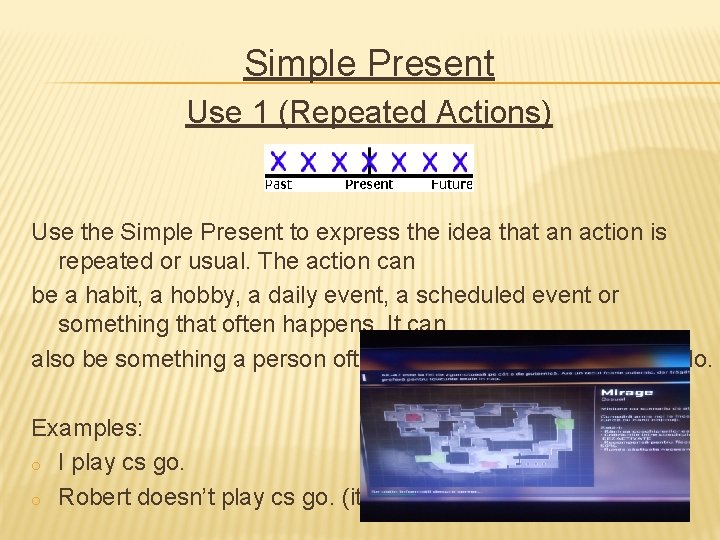 Simple Present Use 1 (Repeated Actions) Use the Simple Present to express the idea