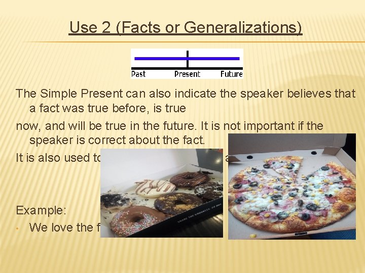 Use 2 (Facts or Generalizations) The Simple Present can also indicate the speaker believes