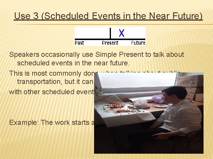 Use 3 (Scheduled Events in the Near Future) Speakers occasionally use Simple Present to