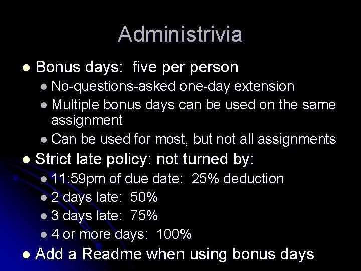 Administrivia l Bonus days: five person l No-questions-asked one-day extension l Multiple bonus days