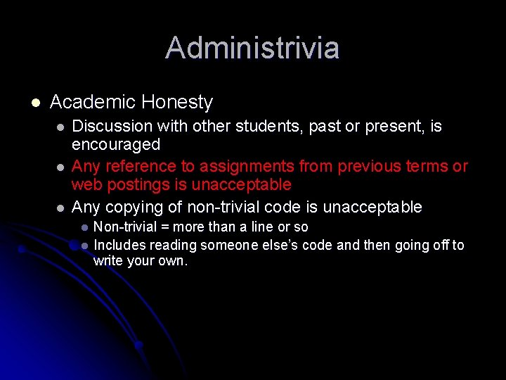 Administrivia l Academic Honesty l l l Discussion with other students, past or present,