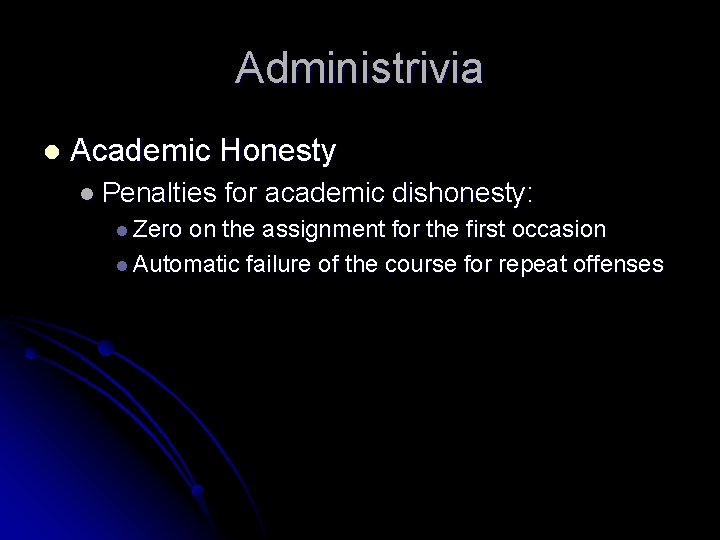 Administrivia l Academic Honesty l Penalties l Zero for academic dishonesty: on the assignment