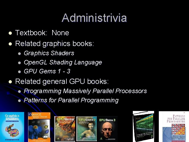 Administrivia l l Textbook: None Related graphics books: l l Graphics Shaders Open. GL
