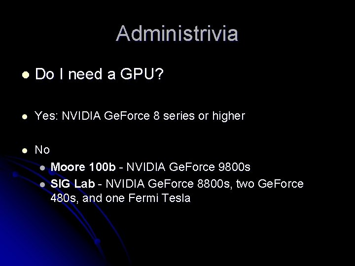 Administrivia l Do I need a GPU? l Yes: NVIDIA Ge. Force 8 series