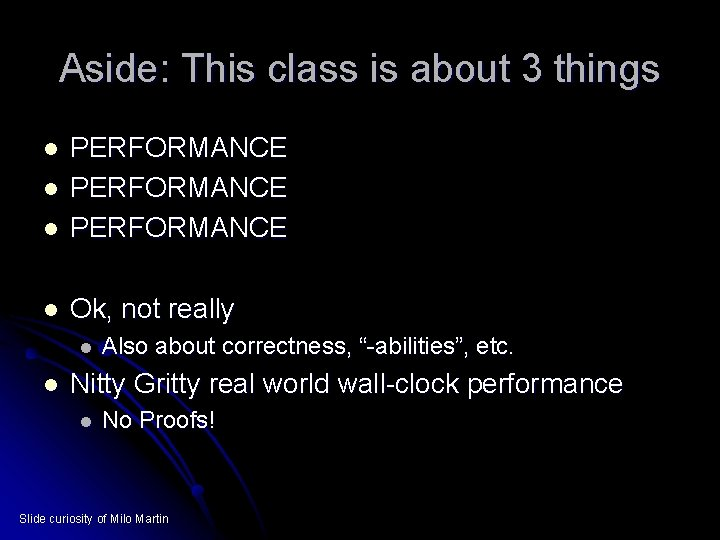 Aside: This class is about 3 things l PERFORMANCE l Ok, not really l