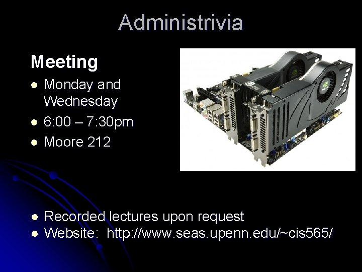 Administrivia Meeting l l l Monday and Wednesday 6: 00 – 7: 30 pm