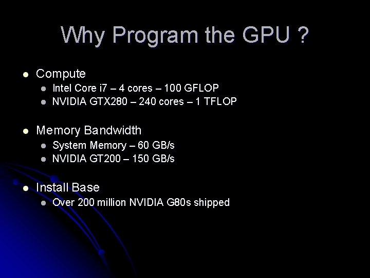 Why Program the GPU ? l Compute l l l Memory Bandwidth l l