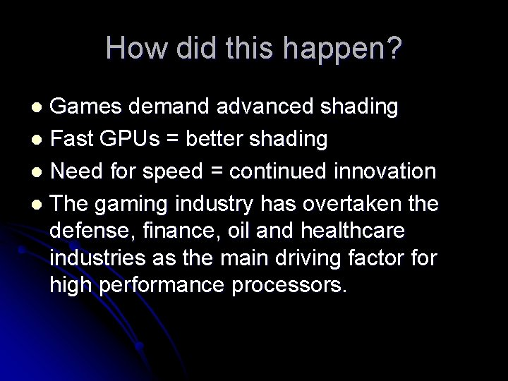 How did this happen? Games demand advanced shading l Fast GPUs = better shading