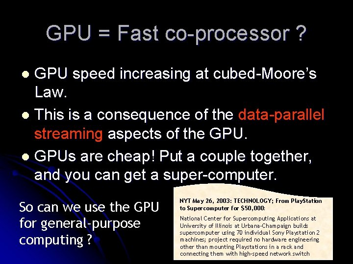GPU = Fast co-processor ? GPU speed increasing at cubed-Moore's Law. l This is