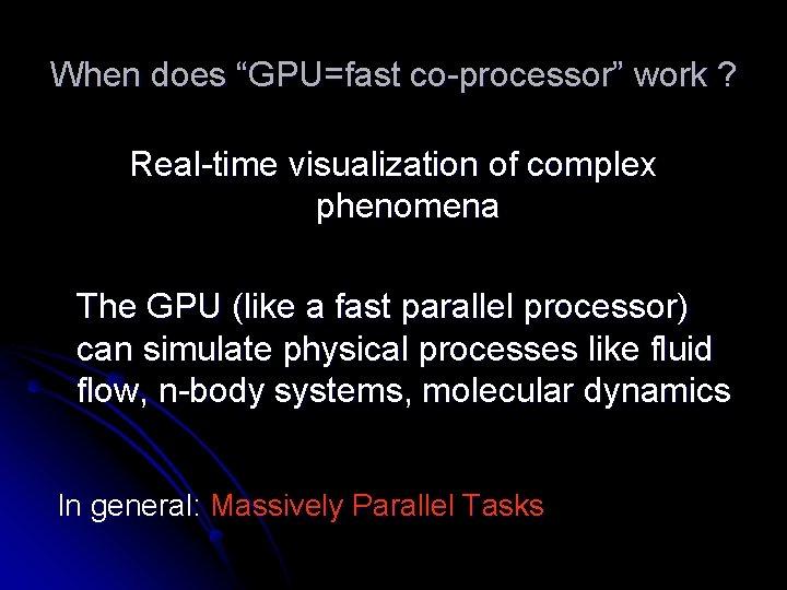 "When does ""GPU=fast co-processor"" work ? Real-time visualization of complex phenomena The GPU (like"