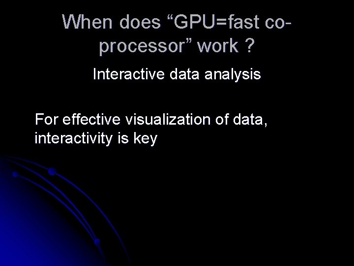 """When does """"GPU=fast coprocessor"""" work ? Interactive data analysis For effective visualization of data,"""