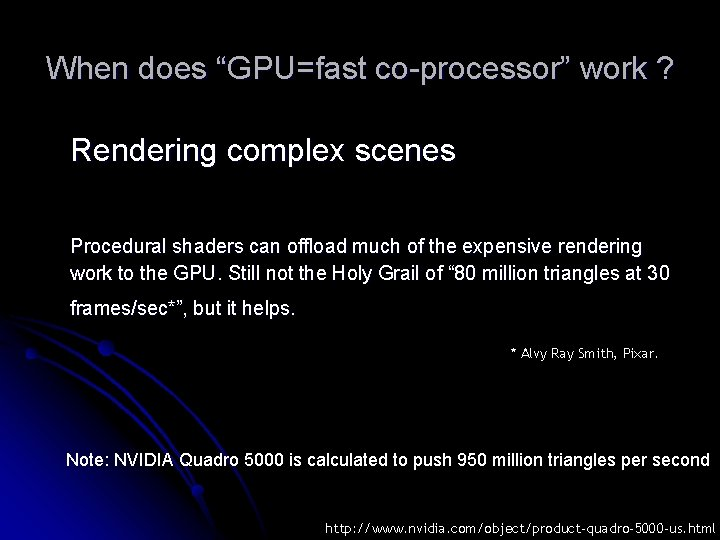 """When does """"GPU=fast co-processor"""" work ? Rendering complex scenes Procedural shaders can offload much"""