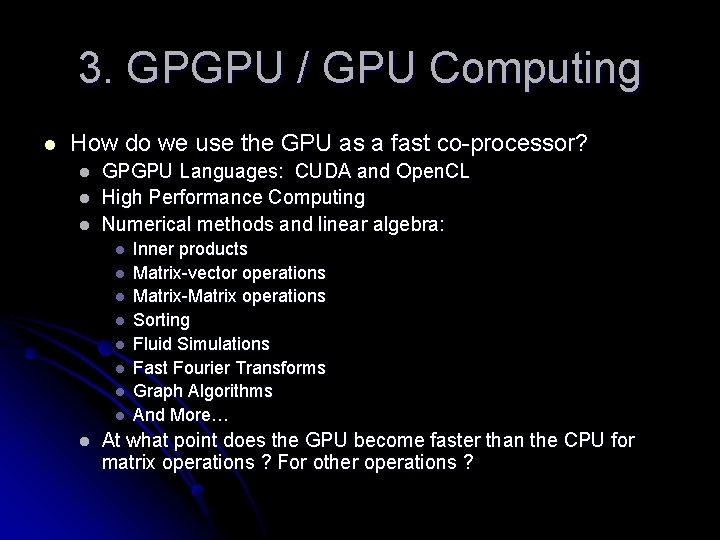 3. GPGPU / GPU Computing l How do we use the GPU as a