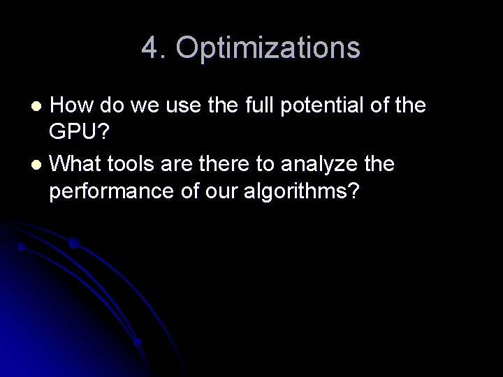 4. Optimizations How do we use the full potential of the GPU? l What